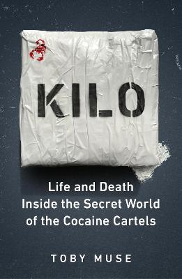 Kilo: Life and Death Inside the Secret World of the Cocaine Cartels - Muse, Toby