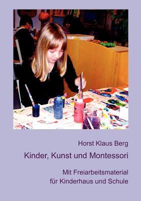 Kinder, Kunst Und Montessori - Berg, Horst Klaus