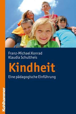 Kindheit: Eine Padagogische Einfuhrung - Konrad, Franz-Michael, and Schultheis, Klaudia