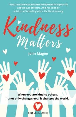 Kindness Matters - Magee, John