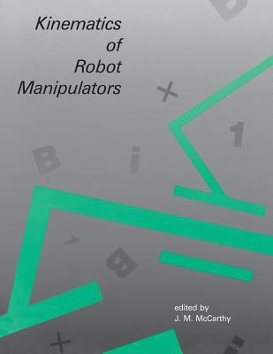 Kinematics of Robot Manipulators - McCarthy, J M (Editor)