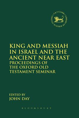 King and Messiah in Israel and the Ancient Near East: Proceedings of the Oxford Old Testament Seminar - Day, John (Editor)