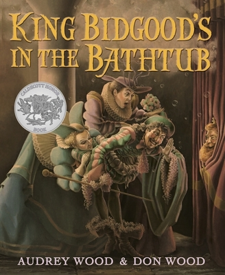 King Bidgood's in the Bathtub - Wood, Audrey