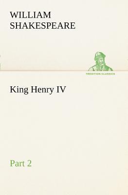 King Henry IV, Part 2 - Shakespeare, William