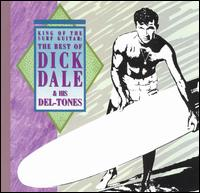 King of the Surf Guitar: The Best of Dick Dale - Dick Dale & His Del-Tones
