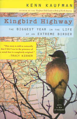 Kingbird Highway: The Biggest Year in the Life of an Extreme Birder - Kaufman, Kenn