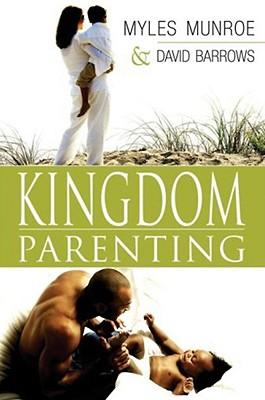 Kingdom Parenting - Munroe, Myles, Dr., and Burrows, David