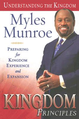 Kingdom Principles: Preparing for Kingdom Experience and Expansion - Munroe, Myles, Dr.