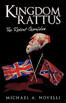 Kingdom Rattus: The Rodent Chronicles - Michael a Novelli, A Novelli