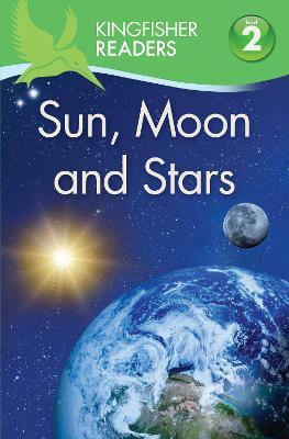 Kingfisher Readers: Sun, Moon and Stars (Level 2: Beginning to Read Alone) - Wilson, Hannah, and Feldman, Thea