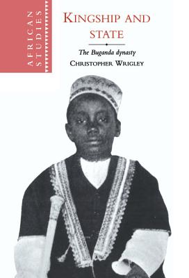 Kingship and State: The Buganda Dynasty - Wrigley, Christopher