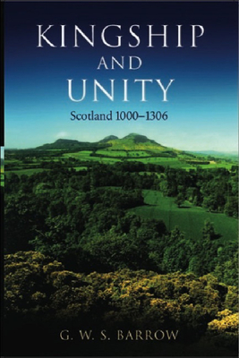 Kingship and Unity: Scotland 1000-1306 - Barrow, Geoffrey, Professor