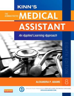 Kinn's the Administrative Medical Assistant: An Applied Learning Approach - Adams, Alexandra Patricia