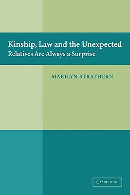 Kinship, Law and the Unexpected: Relatives Are Always a Surprise - Strathern, Marilyn, Professor