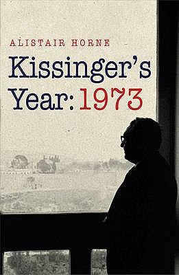 Kissinger's Year: 1973 - Horne, Alistair