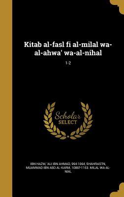 Kitab Al-Fasl Fi Al-Milal Wa-Al-Ahwa' Wa-Al-Nihal; 1-2 - Ibn Hazm, 'Ali Ibn Ahmad 994-1064 (Creator), and Shahrastn, Muammad Ibn Abd Al-Karm 1086 (Creator)