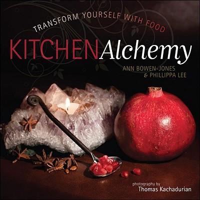 Kitchen Alchemy: Transform Yourself Through Food - Bowen-Jones, Ann, and Lee, Phillippa