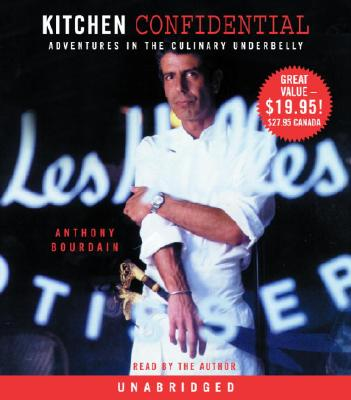 Kitchen Confidential: Adventures in the Culinary Underbelly - Bourdain, Anthony (Read by)