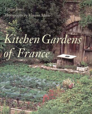 Kitchen Gardens of France - Jones, Louisa, and Motte, Vincent (Photographer)