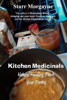 Kitchen Medicinals: Natural Healing from Your Pantry - Morgayne, Starr