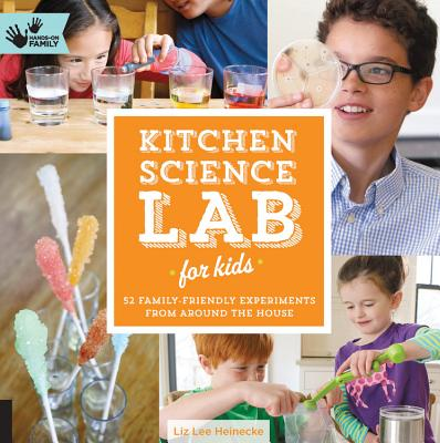 Kitchen Science Lab for Kids: 52 Family Friendly Experiments from Around the House - Heinecke, Liz Lee