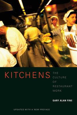 Kitchens: The Culture of Restaurant Work - Fine, Gary Alan