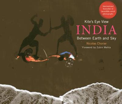 Kite's Eye View: India Between Earth and Sky - Chorier, Nicolas