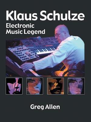 Klaus Schulze: Electronic Music Legend - Allen, Greg