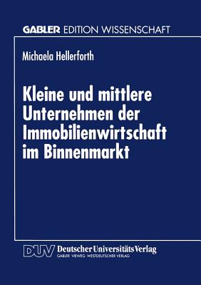 Kleine Und Mittlere Unternehmen Der Immobilienwirtschaft Im Binnenmarkt - Hellerforth, Michaela