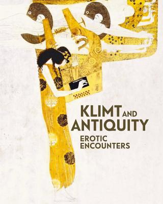 Klimt and Antiquity: Erotic Encounters - Rollig, Stella, and Natter, Tobias G.