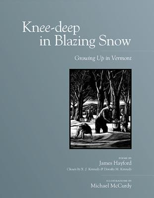 Knee-Deep in Blazing Snow: Growing Up in Vermont - Hayford, James, and Kennedy, X J, Mr., and Kennedy, Dorothy M