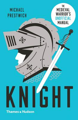 Knight: The Medieval Warrior's (Unofficial) Manual - Prestwich, Michael