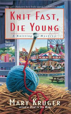 Knit Fast, Die Young: A Knitting Mystery - Kruger, Mary