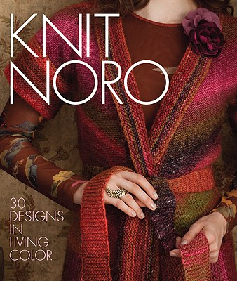 Knit Noro: 30 Designs in Living Color - Sixth&spring Books (Editor)
