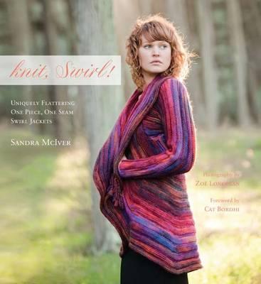 Knit, Swirl!: Uniquely Flattering One Piece, One Seam Swirl Jackets - McIver, Sandra