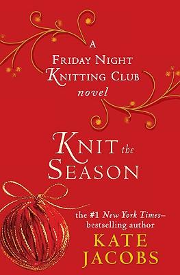 Knit the Season: A Friday Night Knitting Club Novel - Jacobs, Kate