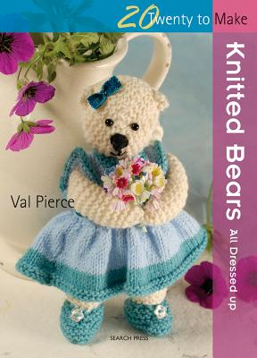 Knitted Bears: All Dressed Up! - Pierce, Val