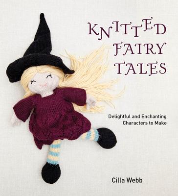 Knitted Fairy Tales - Webb, Cilla