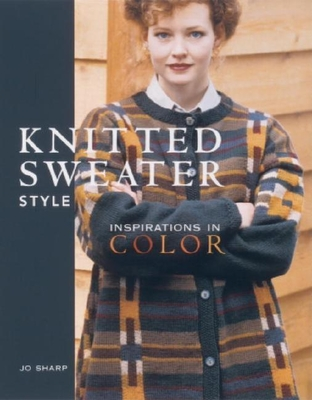 Knitted Sweater Style: Inspirations in Color - Sharp, Jo