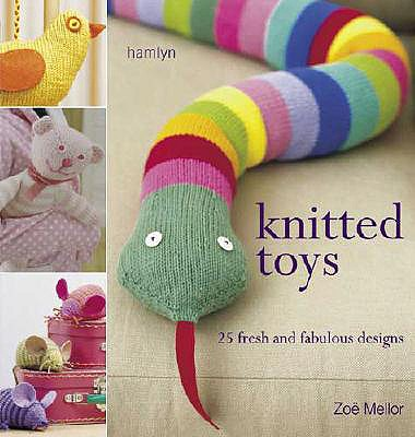 Knitted Toys: 25 Fresh and Fabulous Designs - Mellor, Zoe