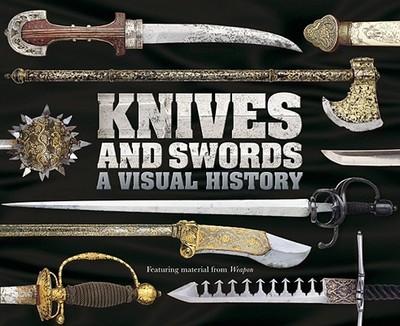 Knives and Swords: A Visual History - McNab, Chris (Editor)