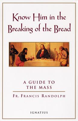 Know Him in the Breaking of the Bread: A Guide to the Mass - Randolph, Francis