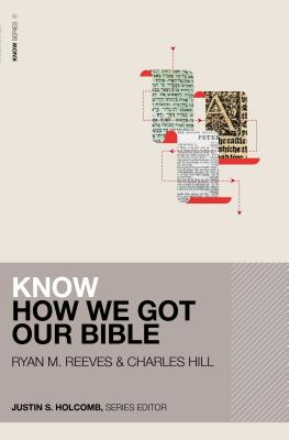 Know How We Got Our Bible - Reeves, Ryan Matthew, and Hill, Charles E., and Holcomb, Justin S. (Series edited by)