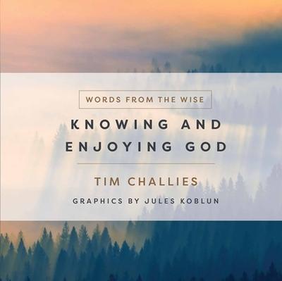 Knowing and Enjoying God - Challies, Tim