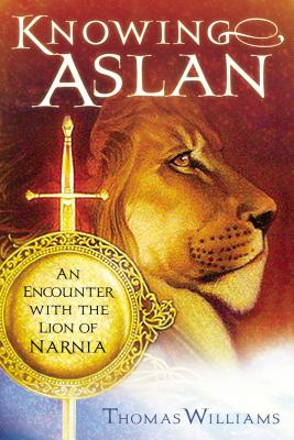 Knowing Aslan: An Encounter with the Lion of Narnia - Williams, Thomas