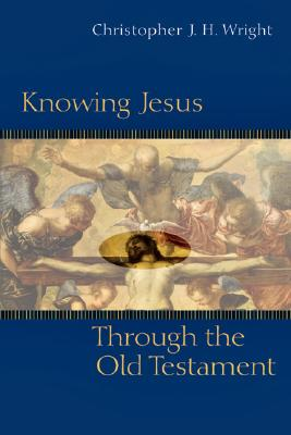 Knowing Jesus Through the Old Testament: A Decision-Maker's Guide to Shaping Your Church - Wright, Christopher J H