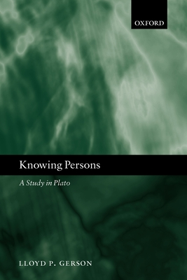 Knowing Persons: A Study in Plato - Gerson, Lloyd P, Professor