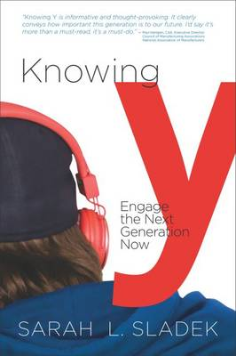 Knowing Y: Engage the Next Generation Now - Sladek, Sarah L.