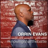 #knowingishalfthebattle - Orrin Evans