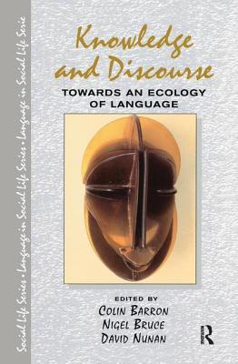 Knowledge & Discourse: Towards an Ecology of Language - Barron, Colin (Editor), and Bruce, Nigel (Editor), and Nunan, David, Professor (Editor)
